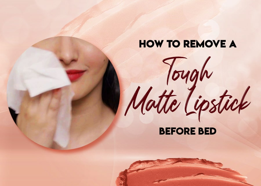 How to Remove a Tough Matte Lipstick Before Bed