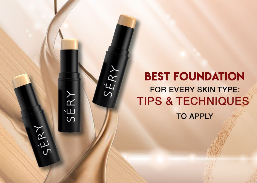 Best Foundation for Every Skin Type : Tips and Techniques to Apply